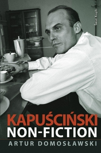 Artur Domoslawski: Kapuscinski - non-fiction